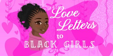 Love Letters to Black Girls